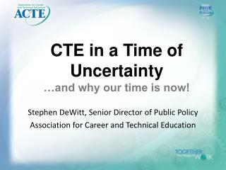 CTE in a Time of Uncertainty …and why our time is now!