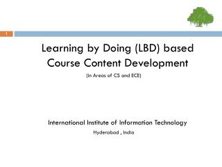 Learning by Doing (LBD) based Course Content Development  (in Areas of CS and ECE) 	International Institute of Informat