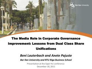 The Media Role in Corporate Governance Improvement: Lessons from Dual Class Share Unifications Beni Lauterbach and Anet