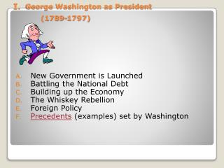 I.   George Washington as President (1789-1797)