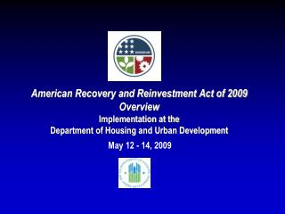 American Recovery and Reinvestment Act of 2009 Overview Implementation at the Department of Housing and Urban Developme