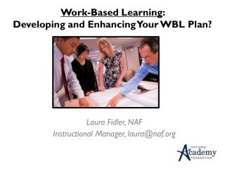 Work-Based Learning :   Developing and Enhancing  Y our WBL Plan?