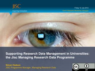 Supporting Research Data Management in Universities: the  Jisc  Managing Research Data  Programme