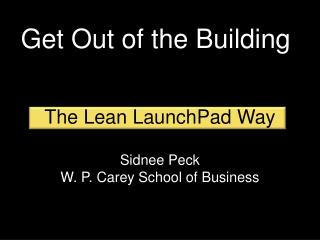 The Lean  LaunchPad  Way Sidnee Peck W. P. Carey School of Business