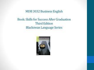 MDB 3032 Business English Book :  Skills for Success After Graduation Third Edition Blackswan  Language Series