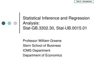 Statistical Inference and Regression Analysis:  Stat-GB.3302.30, Stat-UB.0015.01