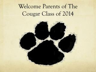 Welcome  Parents  of The Cougar  Class of  2014