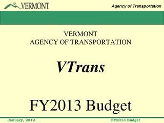 VERMONT  AGENCY OF TRANSPORTATION VTrans  FY2013 Budget