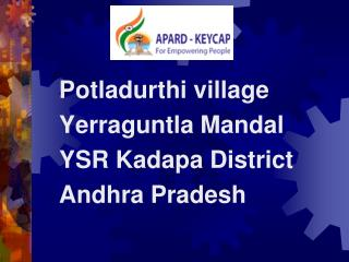 Potladurthi village    Yerraguntla Mandal   YSR Kadapa District  Andhra Pradesh