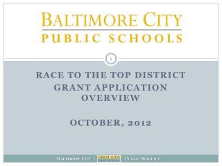 RACE TO THE TOP DISTRICT GRANT APPLICATION OVERVIEW October,  2012
