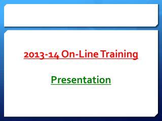 2013-14 On-Line Training  Presentation