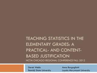 Teaching Statistics in the Elementary Grades: a practical- and content-based justification NCTM Chicago Regional Confer