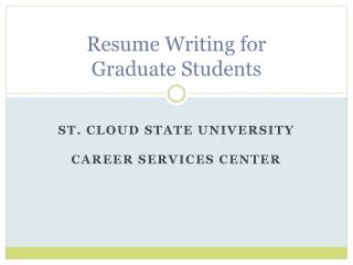 Resume Writing for  Graduate Students
