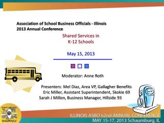 Shared Services in  K-12 Schools May 15, 2013 M               Moderator: Anne Roth Presenters: Mel Diaz, Area VP,