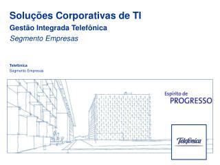 Soluções Corporativas de TI Gestão Integrada Telefônica  Segmento Empresas