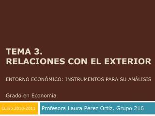 Tema 3.  RELACIONES CON EL EXTERIOR Entorno económico: instrumentos para su análisis Grado en Economía