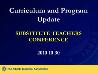 Curriculum and Program Update  SUBSTITUTE TEACHERS CONFERENCE 2010 10 30