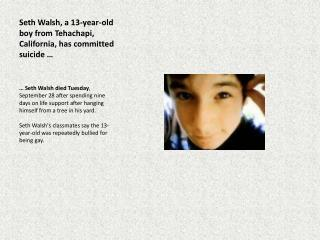 Seth Walsh, a 13-year-old boy from Tehachapi, California, has committed suicide  …