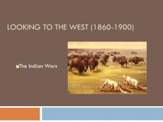 Looking to the West (1860-1900)