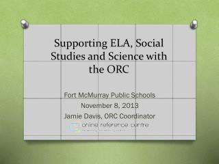 Supporting ELA, Social Studies and Science with the ORC