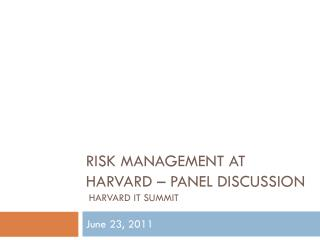 Risk Management at Harvard � Panel Discussion  Harvard IT Summit