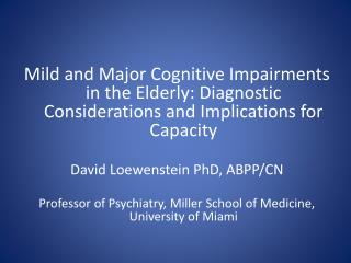 Mild and Major Cognitive Impairments in the Elderly: Diagnostic Considerations and Implications for Capacity David  Loe