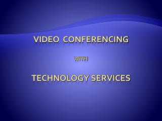 Video  Conferencing  WITH Technology Services