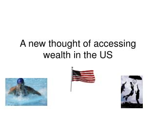 A new thought of accessing wealth in the US