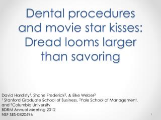 Dental  procedures and movie star kisses : Dread looms larger than savoring