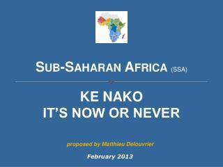 Sub-Saharan Africa  (SSA)  KE  NAKO IT'S NOW OR NEVER