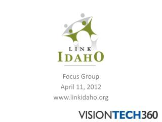 Focus Group April 11, 2012 www.linkidaho.org