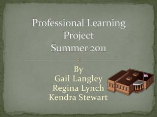 Professional Learning Project Summer 2011