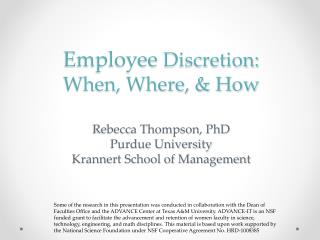 Employee  Discretion:  When, Where, & How Rebecca Thompson, PhD Purdue University Krannert School of Management
