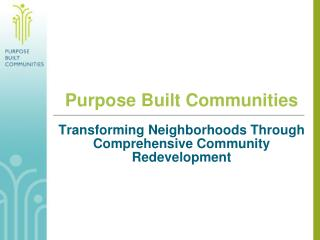 Purpose Built Communities Transforming Neighborhoods Through Comprehensive Community Redevelopment