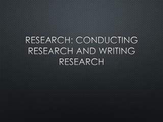 Research: Conducting Research and Writing  REsearch