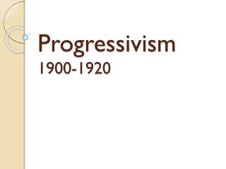 Progressivism 1900-1920