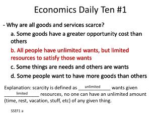 - Why are all goods and services scarce? 	a. Some goods have a greater opportunity cost than others