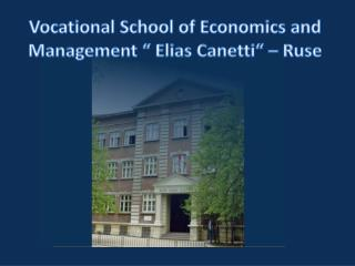 "Vocational School of Economics and Management "" Elias Canetti"" – Ruse"