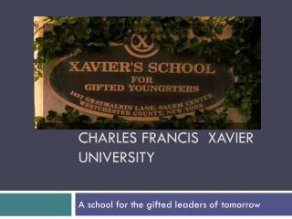 Charles Francis  Xavier University