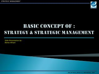 BASIC CONCEPT OF :  STRATEGY & STRATEGIC MANAGEMENT