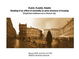 PLACE, PLAZZA, PIAZZA Reading of an effect of centrality on price structure of housing Empirical evidence on a french c
