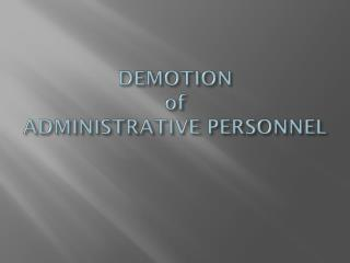 DEMOTION of ADMINISTRATIVE PERSONNEL