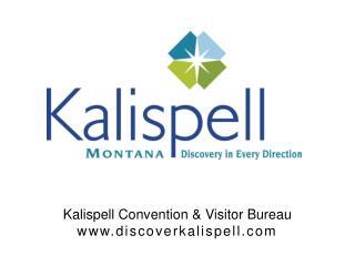 Kalispell Convention & Visitor Bureau www.discoverkalispell.com