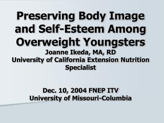 preserving body image and self-esteem among overweight youngsters joanne ikeda, ma, rd university of california extensio