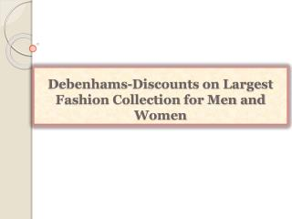 Debenhams-Discounts on Largest Fashion Collection for Men an