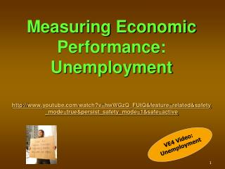 Measuring Economic Performance: Unemployment http :// www.youtube.com/watch?v=hwWGzQ_FUtQ&feature=related&safety_mode=t