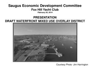 Saugus Economic Development Committee Fox Hill Yacht Club February 26, 2014 PRESENTATION DRAFT WATERFRONT MIXED USE OVE