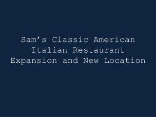 Sam's Classic  American Italian  Restaurant Expansion and New Location