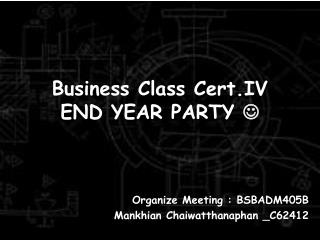 Business Class  Cert.IV END YEAR PARTY  