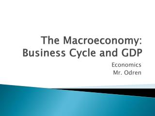 The  Macroeconomy :  Business Cycle and GDP